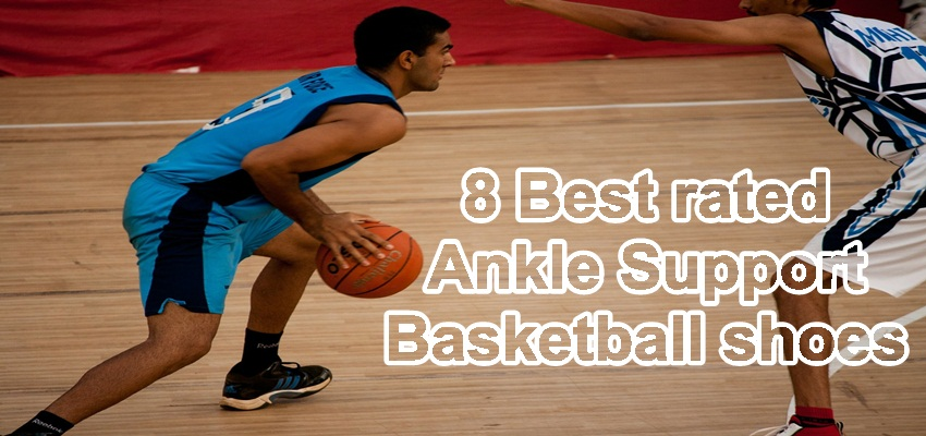 8 Best Basketball shoes for ankle support reviews with Guide
