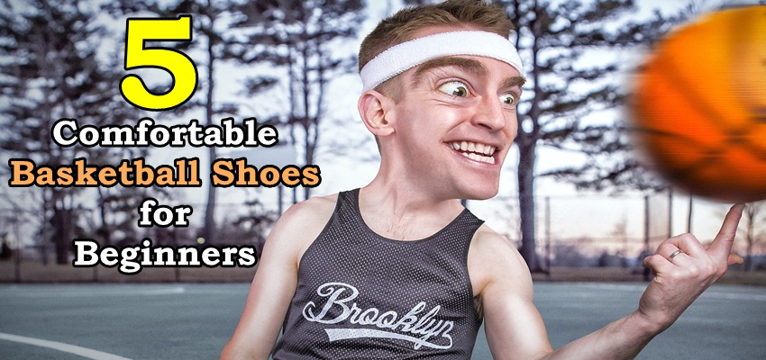 Most Comfortable Basketball Shoes for Beginners